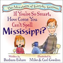 If You're So Smart, How Come You Can't Spell Mississippi?