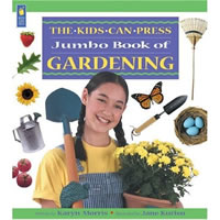 The Kids Can Press Jumbo Book of Gardening