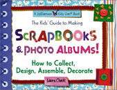The Kid's Guide to Making Scrapbooks & Photo Albums!