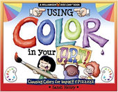 Using Color in Your Art!: Choosing Colors for Impact & Pizzazz