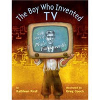The Boy Who Invented T.V.: The Story of Philo Farnsworth