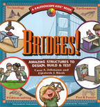 Bridges!: Amazing Structures to Design, Build & Test
