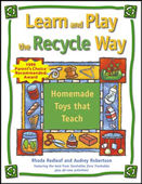 Learn and Play the Recycle Way: Homemade Toys That Teach