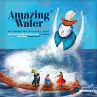 Amazing Water: An Introduction to Classical Music (by Ana Gerhard)