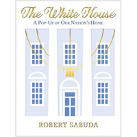 The White House: A Pop-Up of Our Nation's Home