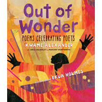 Out of Wonder:Poems Celebrating Poets